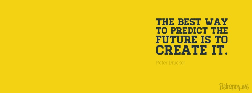 the-best-way-to-predict-the-future-is-to-create-it.
