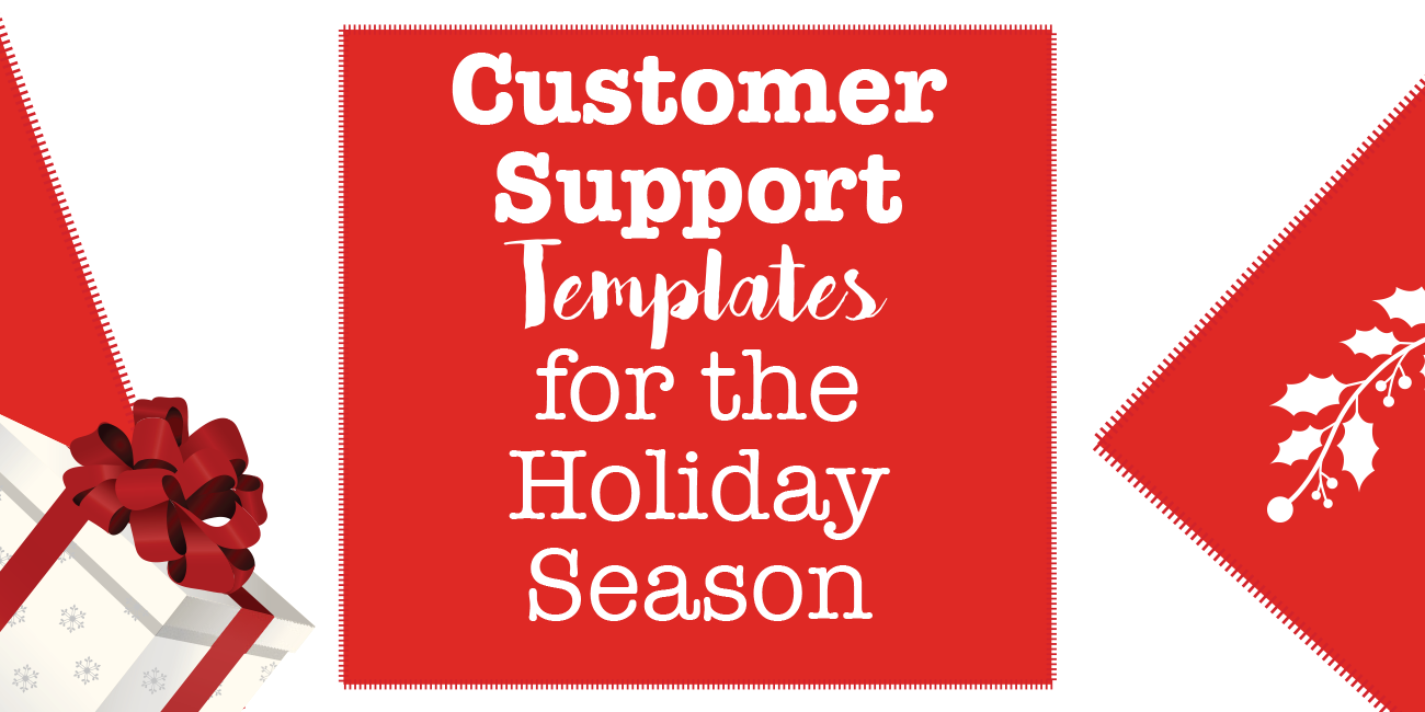 5 Customer Support Templates For The Holiday Season Xsellco
