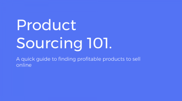 Product Sourcing 101: a quick guide to finding profitable products to sell online